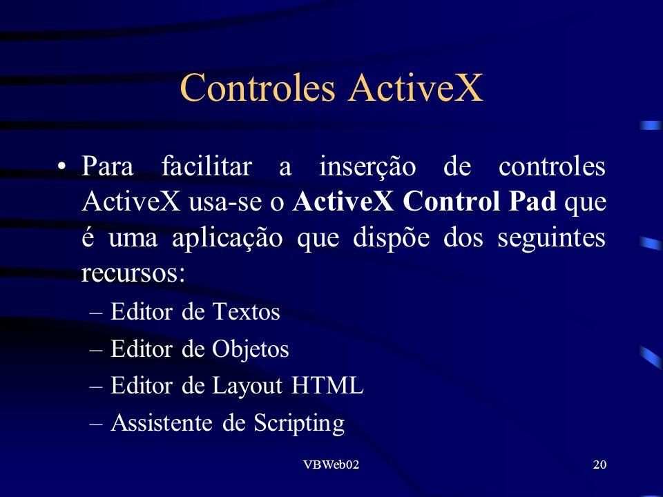 VBWeb0220 Controles ActiveX Para facilitar a inserção de controles ActiveX usa-se o ActiveX Control Pad que é uma aplicação que dispõe dos seguintes recursos: –Editor de Textos –Editor de Objetos –Editor de Layout HTML –Assistente de Scripting