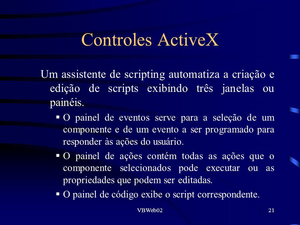 VBWeb0221 Controles ActiveX Um assistente de scripting automatiza a criação e edição de scripts exibindo três janelas ou painéis. O painel de eventos