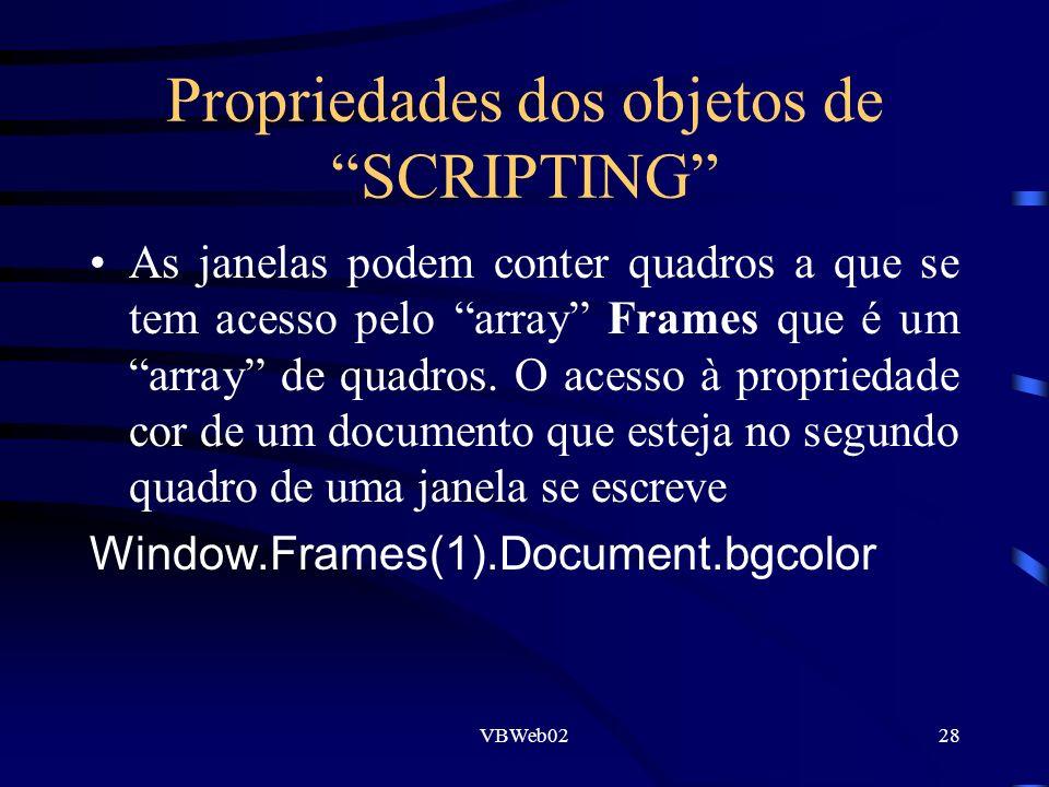 VBWeb0228 Propriedades dos objetos de SCRIPTING As janelas podem conter quadros a que se tem acesso pelo array Frames que é um array de quadros. O ace