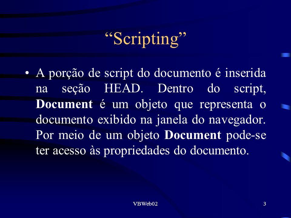 VBWeb024 Formulários e Componentes Para a utilização nos Scripts é preciso definir Objetos tais como formulários e componentes (chamados de controles pelo VB).