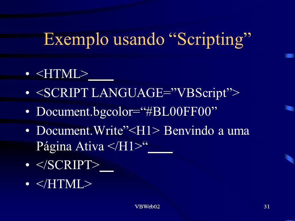 VBWeb0231 Exemplo usando Scripting Document.bgcolor=#BL00FF00 Document.Write Benvindo a uma Página Ativa