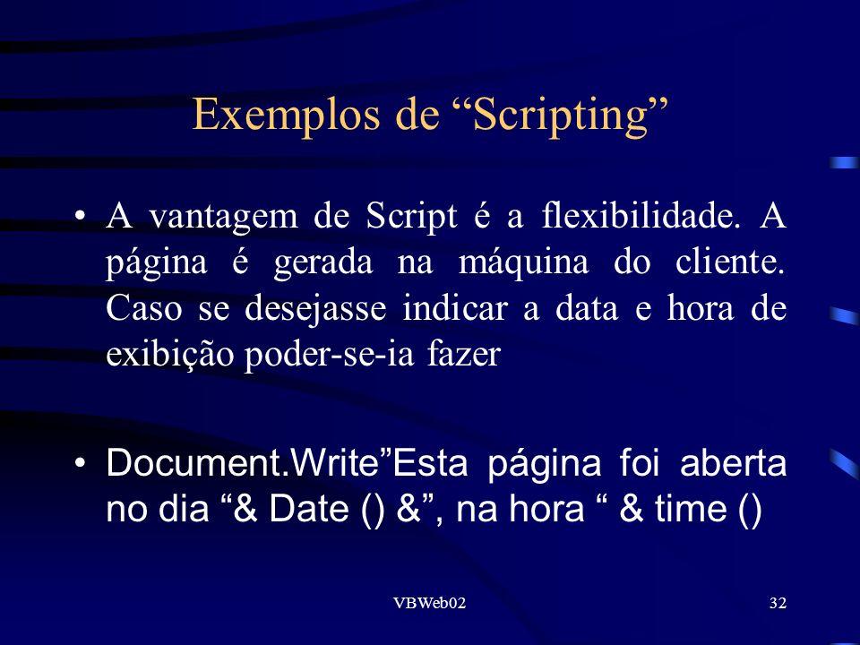 VBWeb0232 Exemplos de Scripting A vantagem de Script é a flexibilidade. A página é gerada na máquina do cliente. Caso se desejasse indicar a data e ho