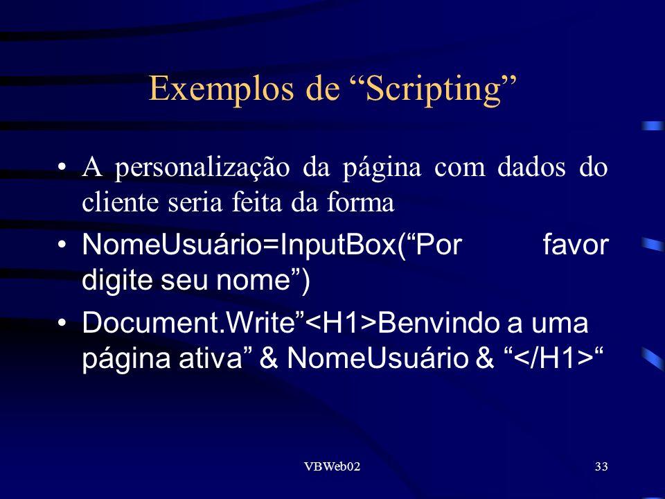 VBWeb0233 Exemplos de Scripting A personalização da página com dados do cliente seria feita da forma NomeUsuário=InputBox(Por favor digite seu nome) Document.Write Benvindo a uma página ativa & NomeUsuário &