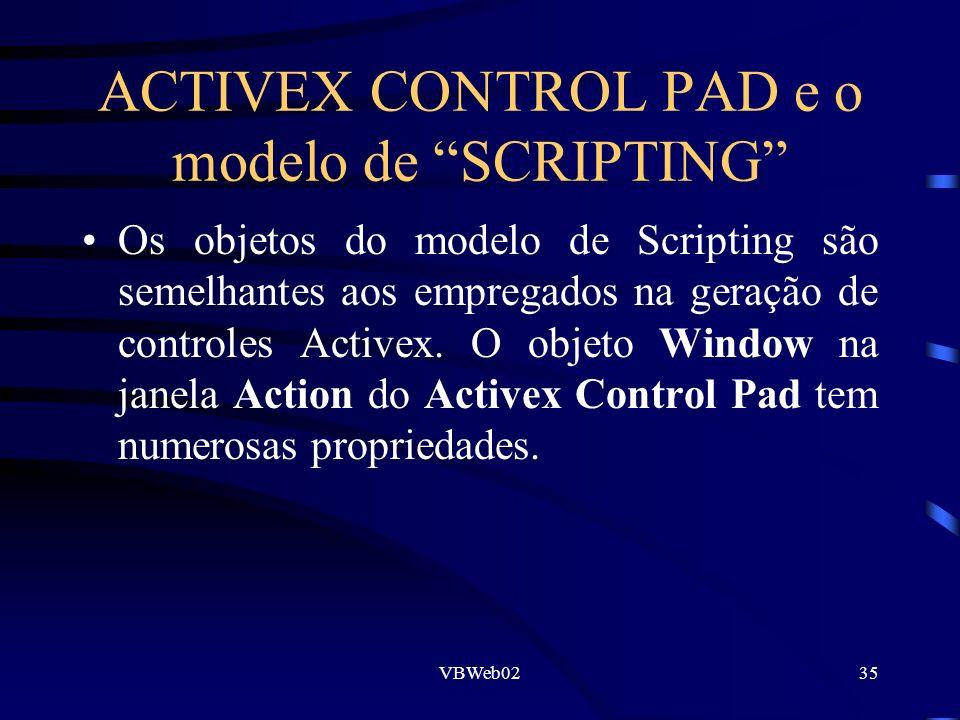 VBWeb0235 ACTIVEX CONTROL PAD e o modelo de SCRIPTING Os objetos do modelo de Scripting são semelhantes aos empregados na geração de controles Activex