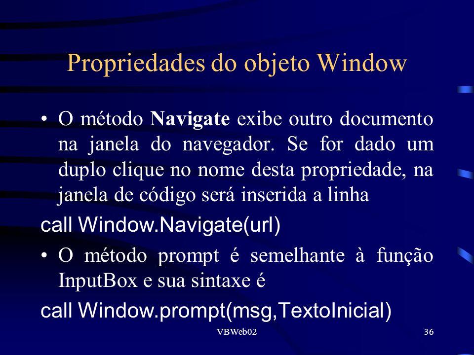VBWeb0236 Propriedades do objeto Window O método Navigate exibe outro documento na janela do navegador. Se for dado um duplo clique no nome desta prop