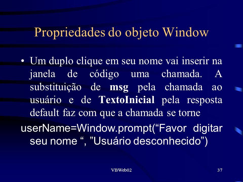 VBWeb0237 Propriedades do objeto Window Um duplo clique em seu nome vai inserir na janela de código uma chamada. A substituição de msg pela chamada ao
