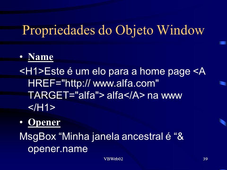 VBWeb0239 Propriedades do Objeto Window Name Este é um elo para a home page alfa na www Opener MsgBox Minha janela ancestral é & opener.name