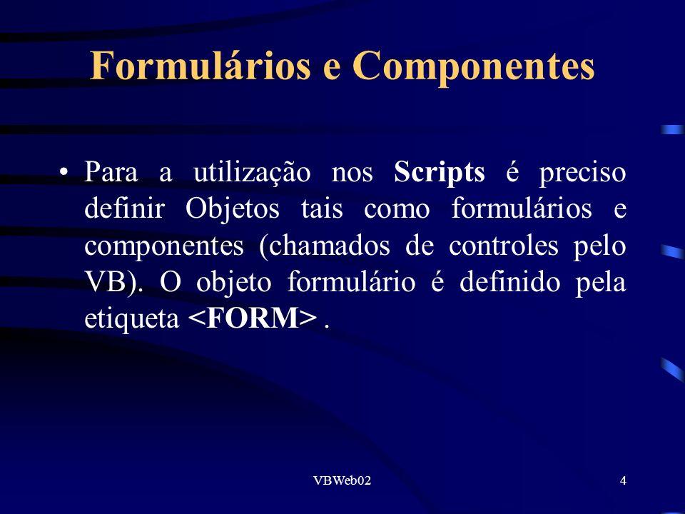 VBWeb024 Formulários e Componentes Para a utilização nos Scripts é preciso definir Objetos tais como formulários e componentes (chamados de controles