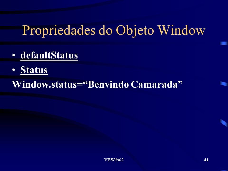 VBWeb0241 Propriedades do Objeto Window defaultStatus Status Window.status=Benvindo Camarada