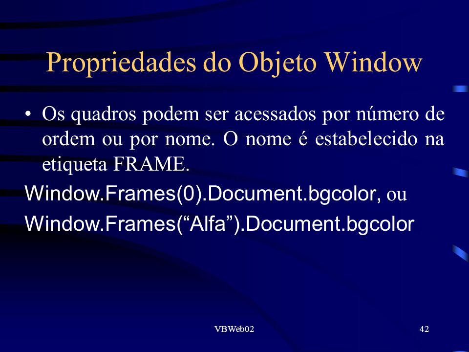 VBWeb0242 Propriedades do Objeto Window Os quadros podem ser acessados por número de ordem ou por nome. O nome é estabelecido na etiqueta FRAME. Windo