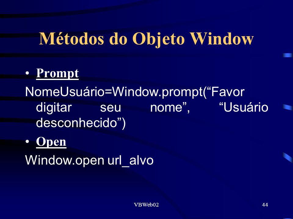 VBWeb0244 Métodos do Objeto Window Prompt NomeUsuário=Window.prompt(Favor digitar seu nome, Usuário desconhecido) Open Window.open url_alvo