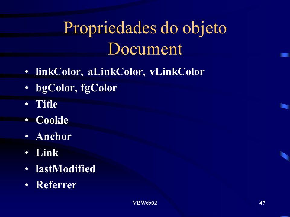 VBWeb0247 Propriedades do objeto Document linkColor, aLinkColor, vLinkColor bgColor, fgColor Title Cookie Anchor Link lastModified Referrer