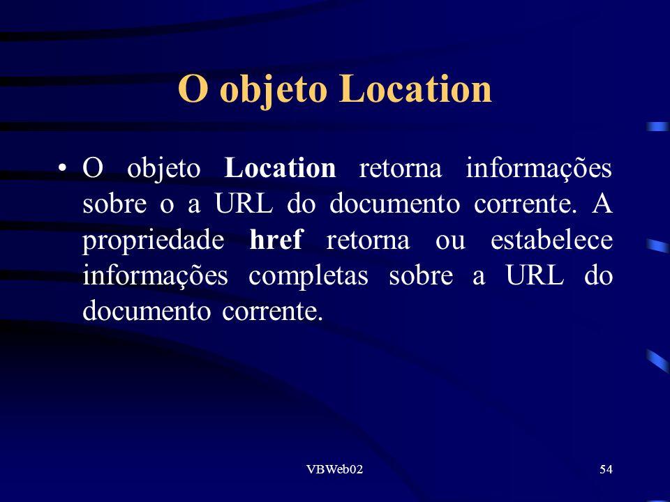 VBWeb0254 O objeto Location O objeto Location retorna informações sobre o a URL do documento corrente. A propriedade href retorna ou estabelece inform