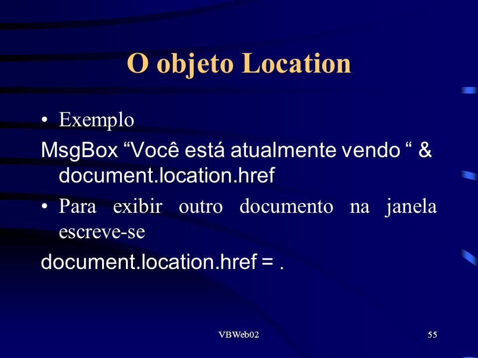 VBWeb0255 O objeto Location Exemplo MsgBox Você está atualmente vendo & document.location.href Para exibir outro documento na janela escreve-se document.location.href =.