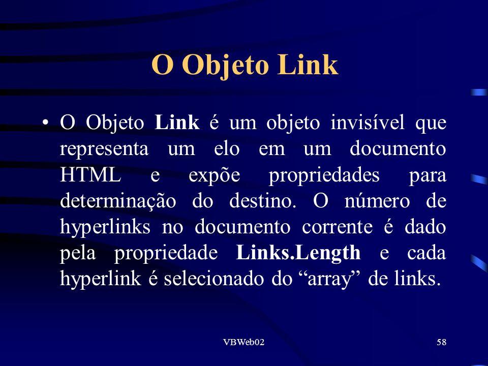 VBWeb0258 O Objeto Link O Objeto Link é um objeto invisível que representa um elo em um documento HTML e expõe propriedades para determinação do destino.