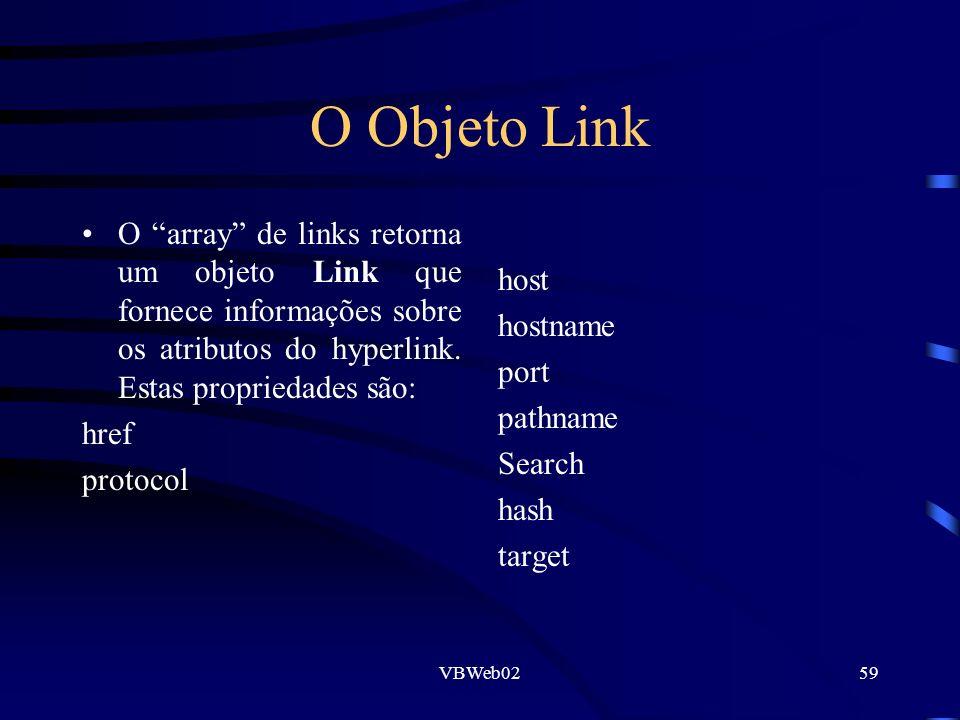 VBWeb0259 O Objeto Link O array de links retorna um objeto Link que fornece informações sobre os atributos do hyperlink. Estas propriedades são: href