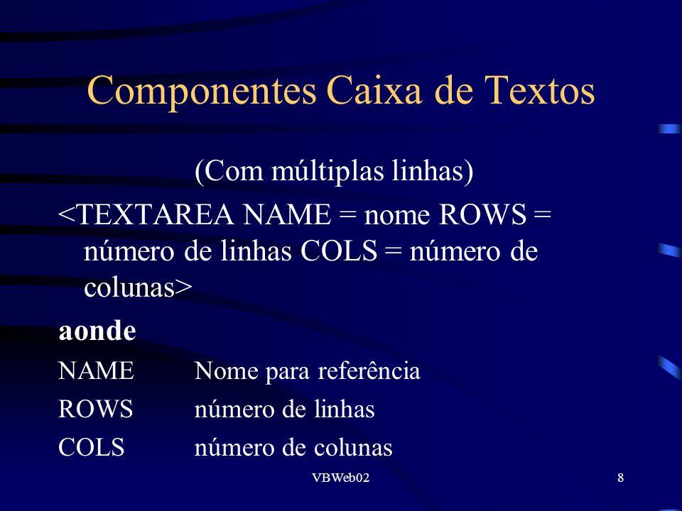 VBWeb028 Componentes Caixa de Textos (Com múltiplas linhas) aonde NAMENome para referência ROWSnúmero de linhas COLS número de colunas