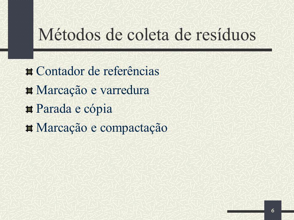 7 Método do Contador de Referências Cada objeto possui um campo contador que armazena o número de ponteiros (internos e externos) que apontam para este objeto Toda vez que o ponteiro para um objeto é atualizado os contadores de referências dos objetos para os quais o ponteiro apontava e passou a apontar são atualizados Toda vez que o contador de referências de um objeto se torna nulo este objeto pode ser devolvido à coleção de objetos livres