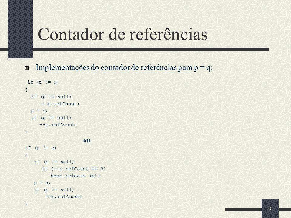 Método de Parada e Cópia void Object copy (Object p, Heap destination) if (p == null) return null; if (p.forward == null) q = destination.newInstance (p.class); p.forward = q; for each field f in p if (f is a primitive type) q.f = p.f; else q.f = copy (p.f, destination); q.forward = null; return p.forward; 20