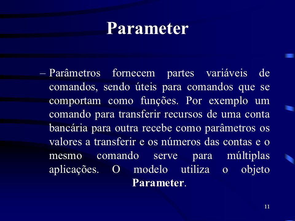 11 Parameter –Parâmetros fornecem partes variáveis de comandos, sendo úteis para comandos que se comportam como funções. Por exemplo um comando para t