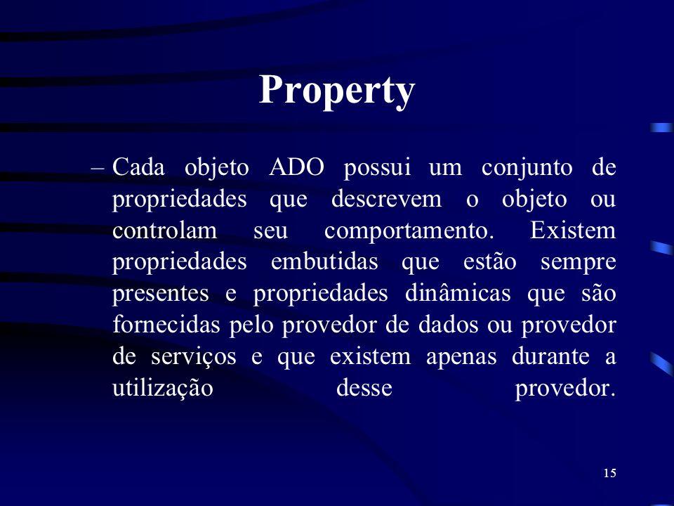 15 Property –Cada objeto ADO possui um conjunto de propriedades que descrevem o objeto ou controlam seu comportamento. Existem propriedades embutidas