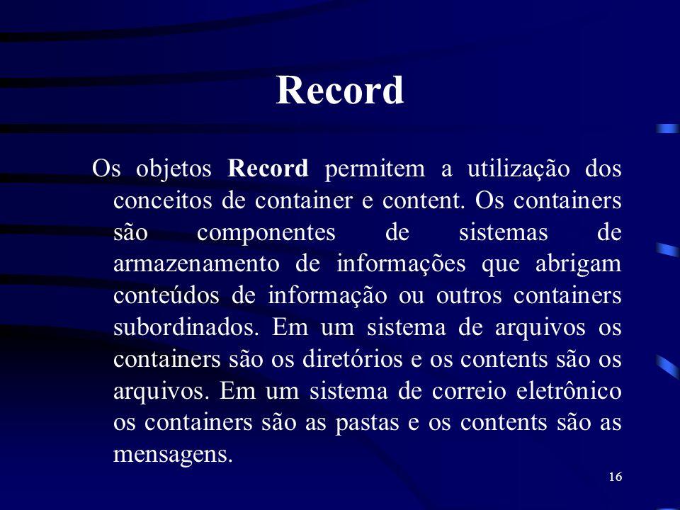 16 Record Os objetos Record permitem a utilização dos conceitos de container e content. Os containers são componentes de sistemas de armazenamento de