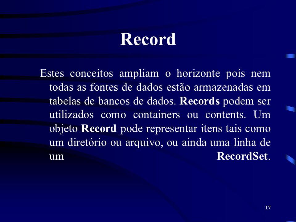 17 Record Estes conceitos ampliam o horizonte pois nem todas as fontes de dados estão armazenadas em tabelas de bancos de dados. Records podem ser uti