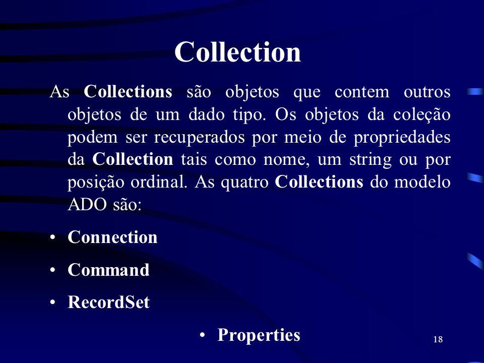 18 Collection As Collections são objetos que contem outros objetos de um dado tipo. Os objetos da coleção podem ser recuperados por meio de propriedad