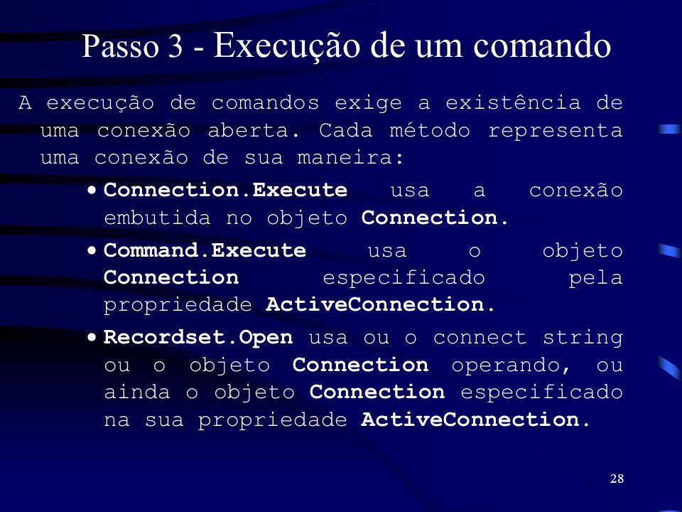 28 Passo 3 - Execução de um comando A execução de comandos exige a existência de uma conexão aberta. Cada método representa uma conexão de sua maneira