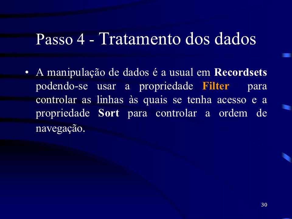 30 Passo 4 - Tratamento dos dados A manipulação de dados é a usual em Recordsets podendo-se usar a propriedade Filter para controlar as linhas às quais se tenha acesso e a propriedade Sort para controlar a ordem de navegação.