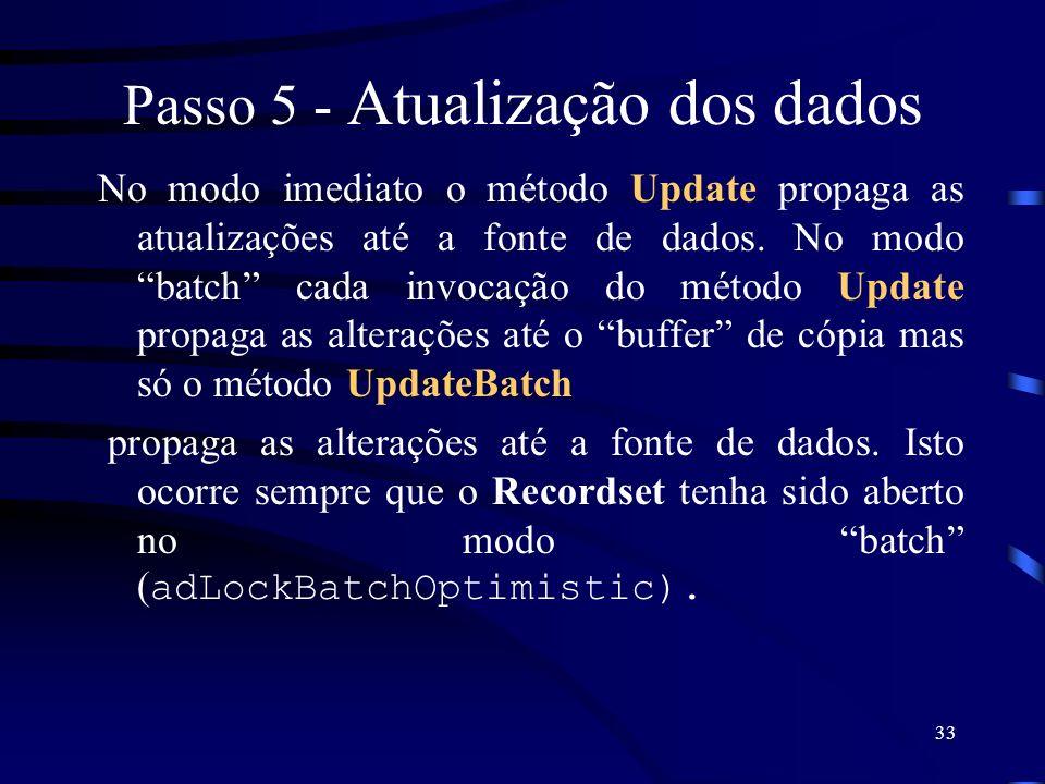 33 Passo 5 - Atualização dos dados No modo imediato o método Update propaga as atualizações até a fonte de dados. No modo batch cada invocação do méto