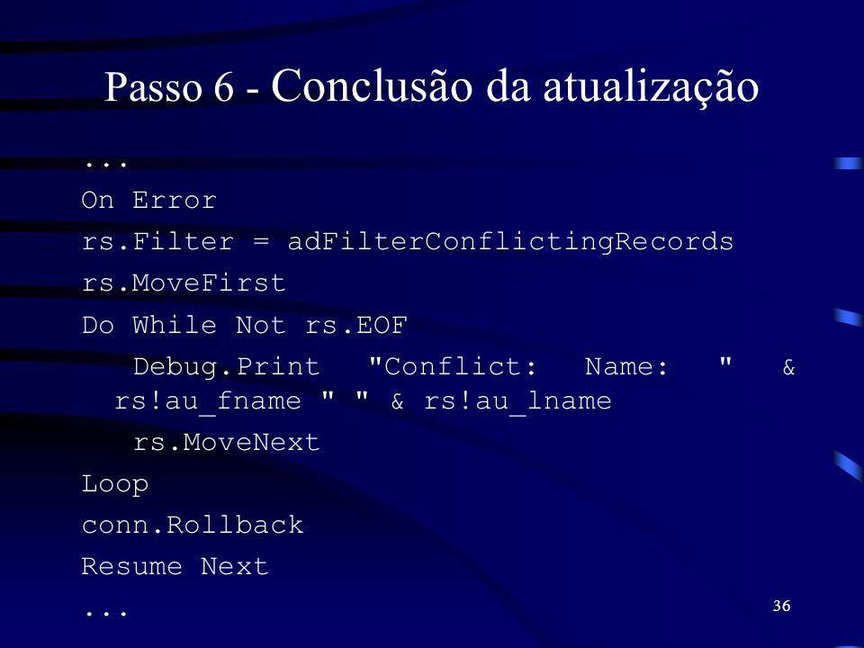 36 Passo 6 - Conclusão da atualização... On Error rs.Filter = adFilterConflictingRecords rs.MoveFirst Do While Not rs.EOF Debug.Print