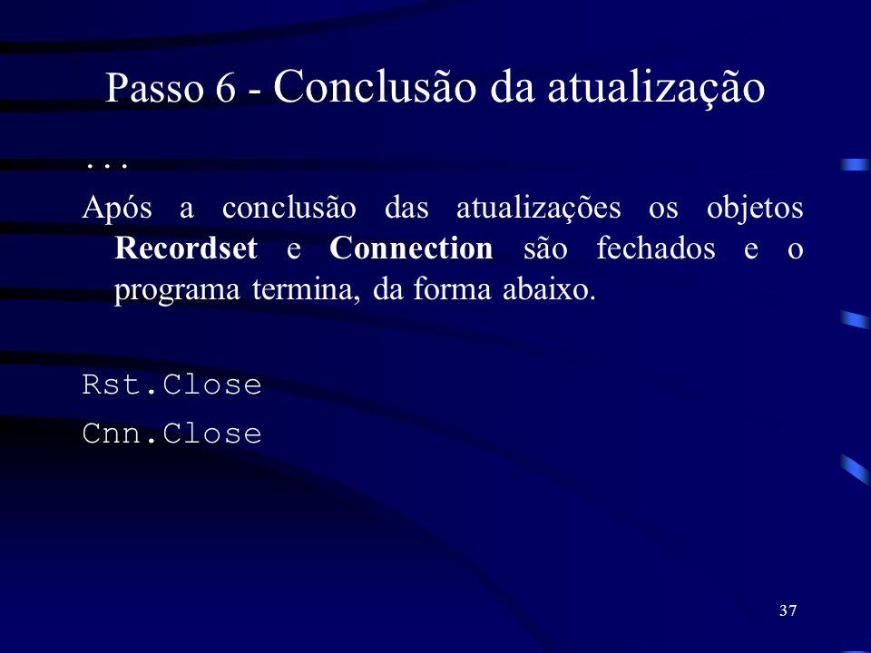 37 Passo 6 - Conclusão da atualização... Após a conclusão das atualizações os objetos Recordset e Connection são fechados e o programa termina, da for