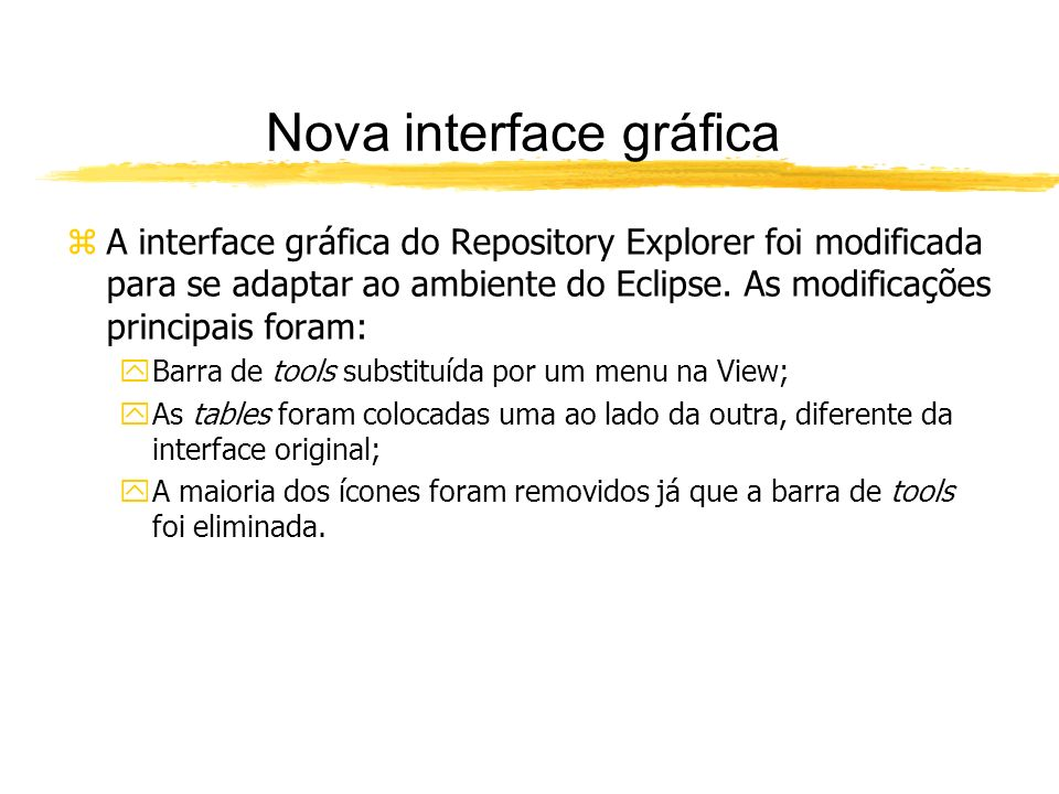 Nova interface gráfica zA interface gráfica do Repository Explorer foi modificada para se adaptar ao ambiente do Eclipse.