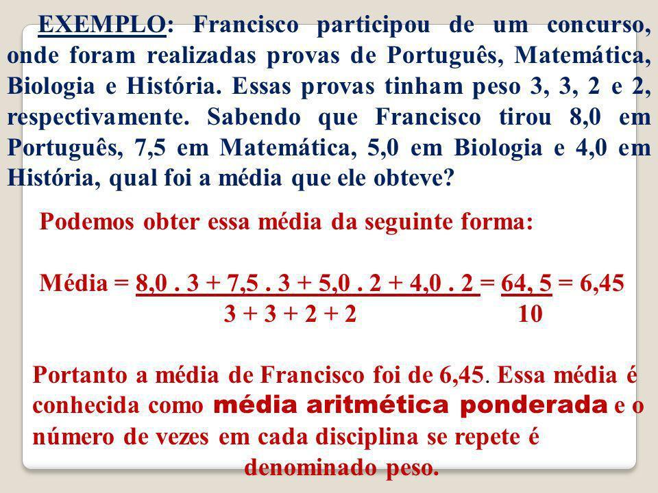 E XEMPLO: Francisco participou de um concurso, onde foram realizadas provas de Português, Matemática, Biologia e História.