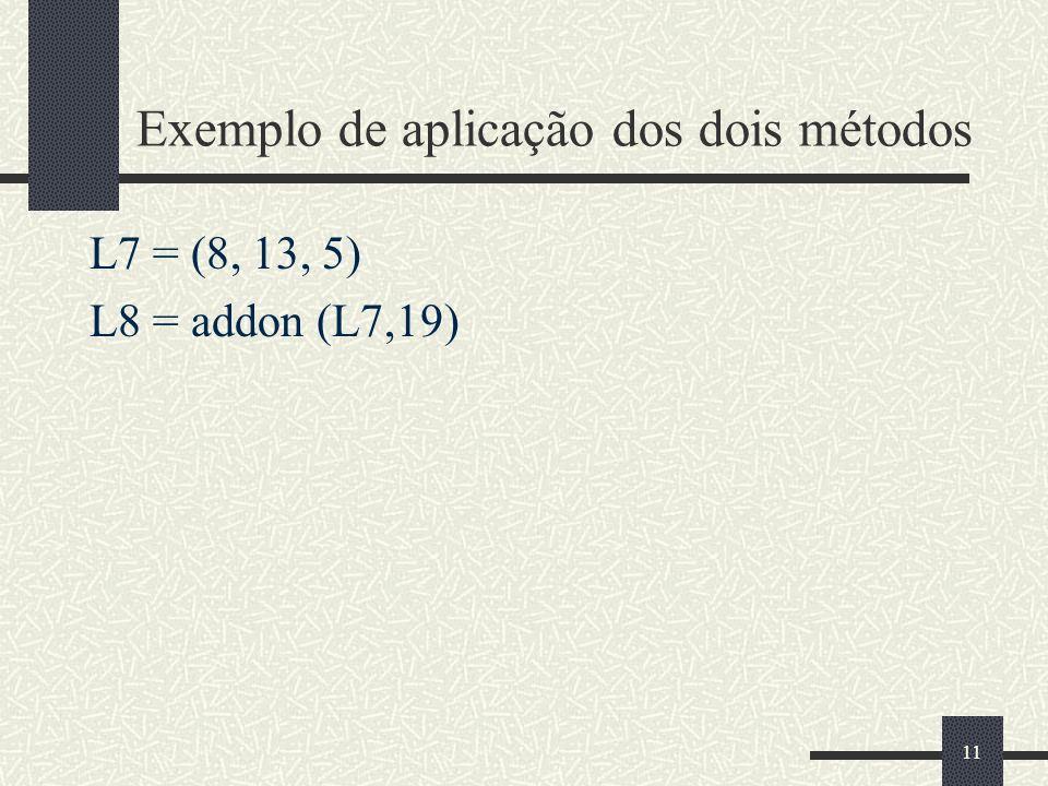 11 Exemplo de aplicação dos dois métodos L7 = (8, 13, 5) L8 = addon (L7,19)