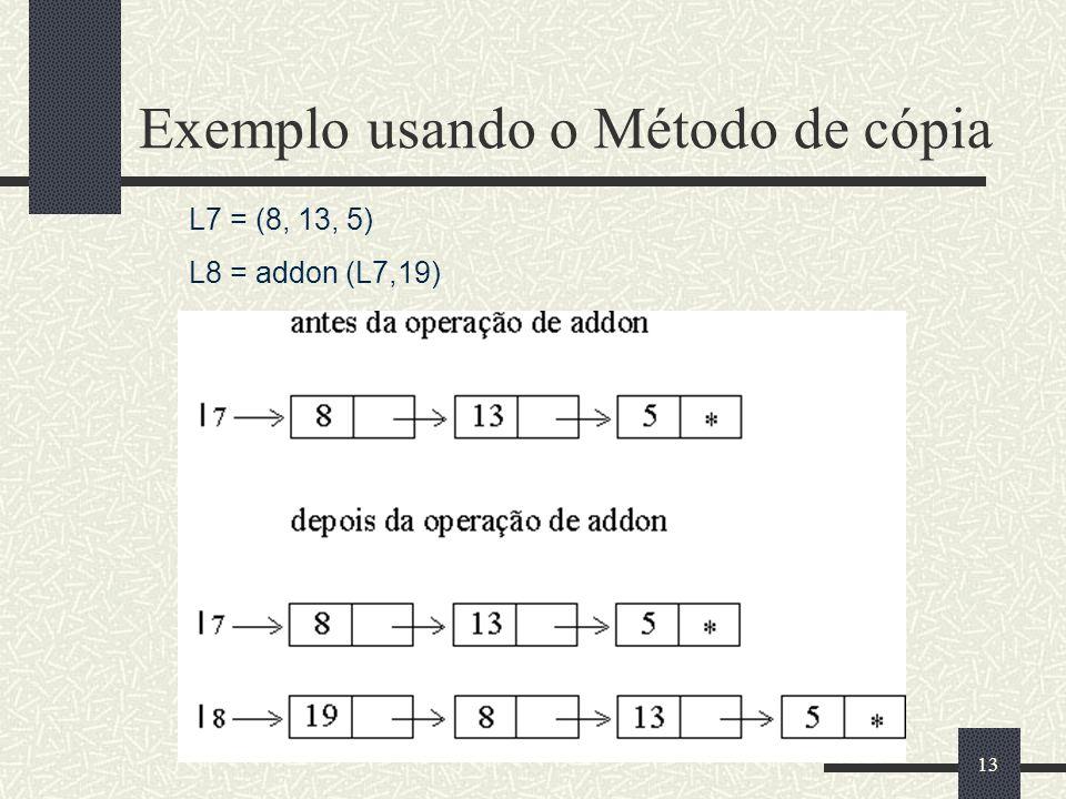 13 Exemplo usando o Método de cópia L7 = (8, 13, 5) L8 = addon (L7,19)