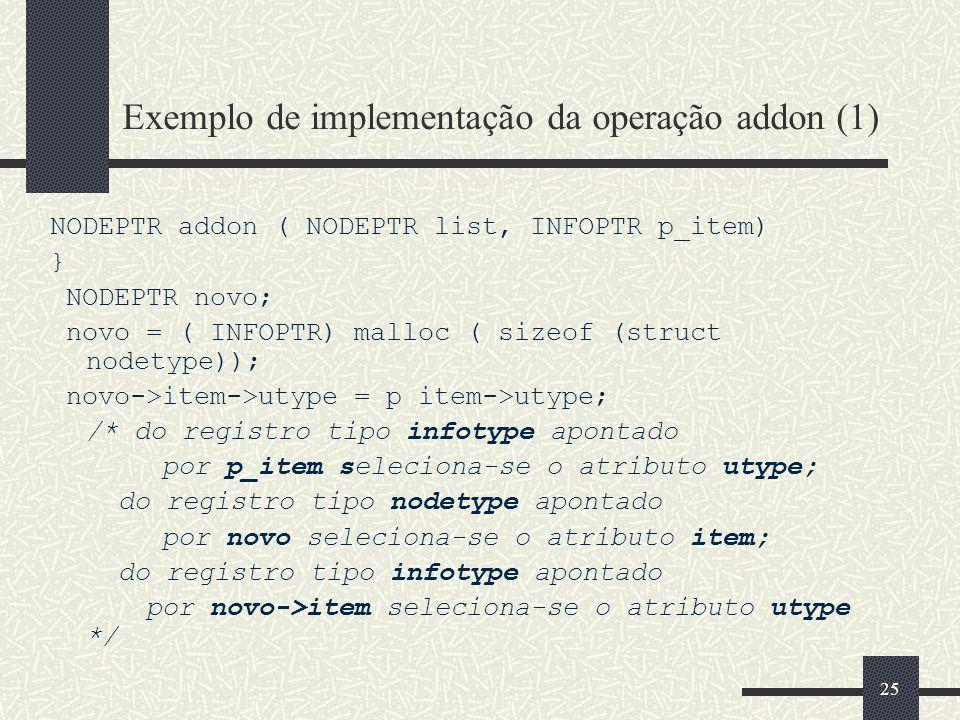 25 Exemplo de implementação da operação addon (1) NODEPTR addon ( NODEPTR list, INFOPTR p_item) } NODEPTR novo; novo = ( INFOPTR) malloc ( sizeof (str