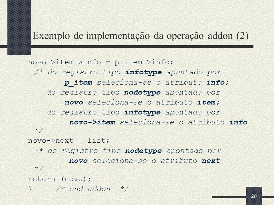 26 Exemplo de implementação da operação addon (2) novo->item->info = p item->info; /* do registro tipo infotype apontado por p_item seleciona-se o atr