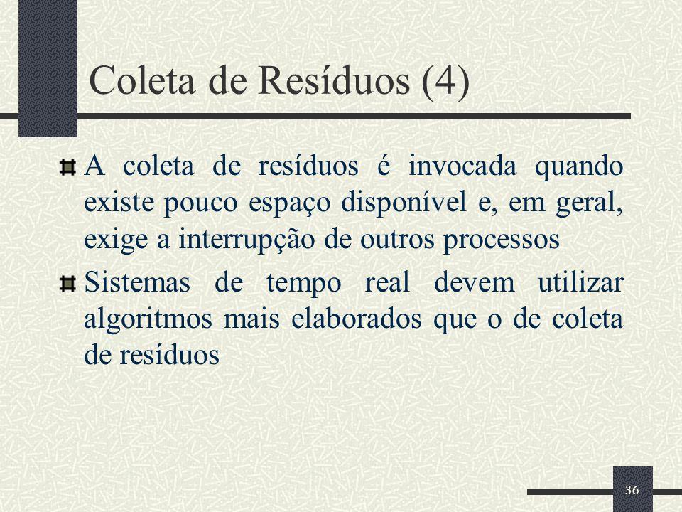 36 Coleta de Resíduos (4) A coleta de resíduos é invocada quando existe pouco espaço disponível e, em geral, exige a interrupção de outros processos S