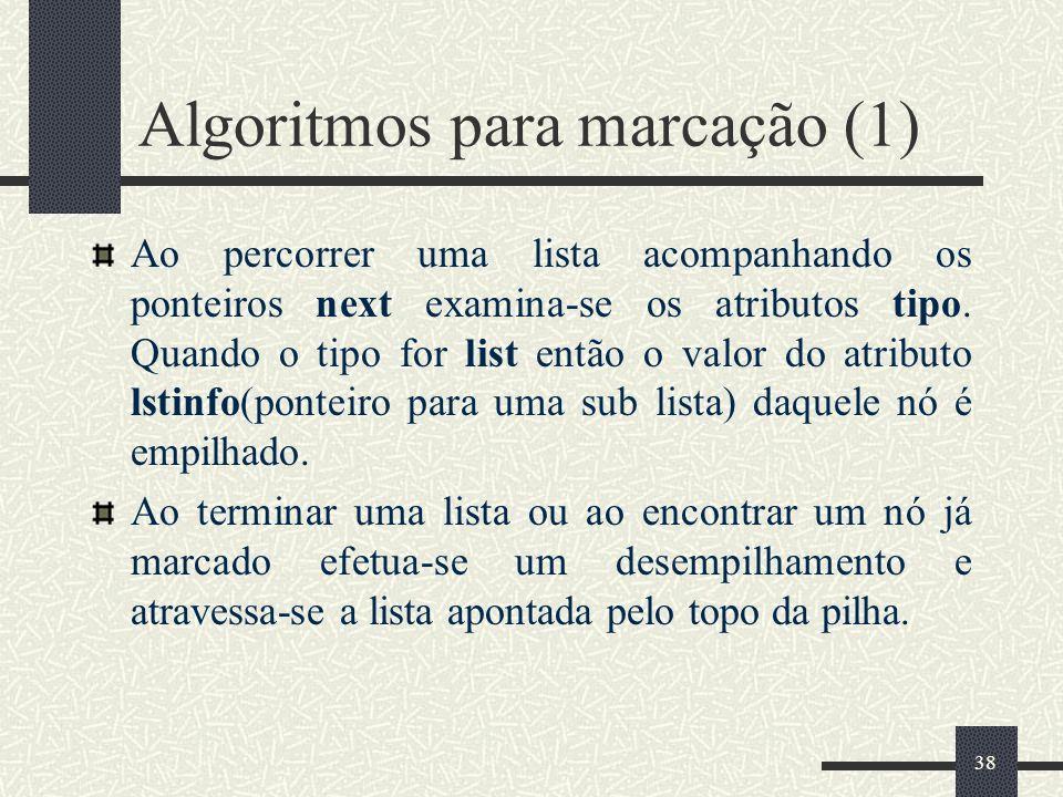 38 Algoritmos para marcação (1) Ao percorrer uma lista acompanhando os ponteiros next examina-se os atributos tipo. Quando o tipo for list então o val