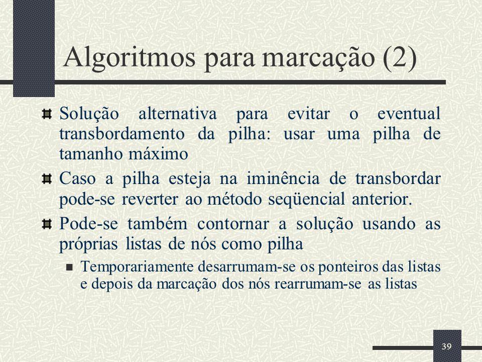 39 Algoritmos para marcação (2) Solução alternativa para evitar o eventual transbordamento da pilha: usar uma pilha de tamanho máximo Caso a pilha est