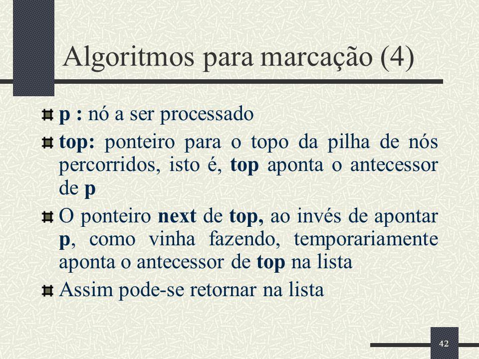 42 Algoritmos para marcação (4) p : nó a ser processado top: ponteiro para o topo da pilha de nós percorridos, isto é, top aponta o antecessor de p O