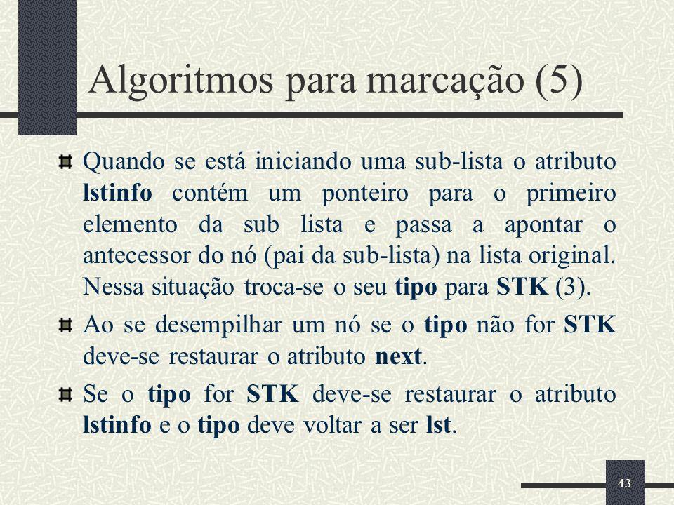 43 Algoritmos para marcação (5) Quando se está iniciando uma sub-lista o atributo lstinfo contém um ponteiro para o primeiro elemento da sub lista e p