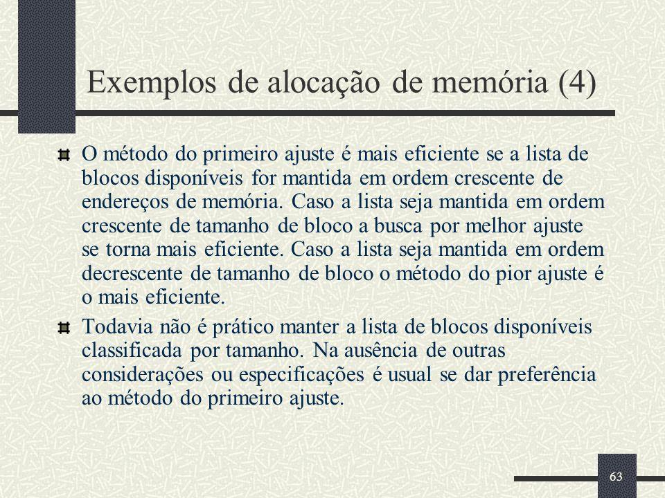 63 Exemplos de alocação de memória (4) O método do primeiro ajuste é mais eficiente se a lista de blocos disponíveis for mantida em ordem crescente de