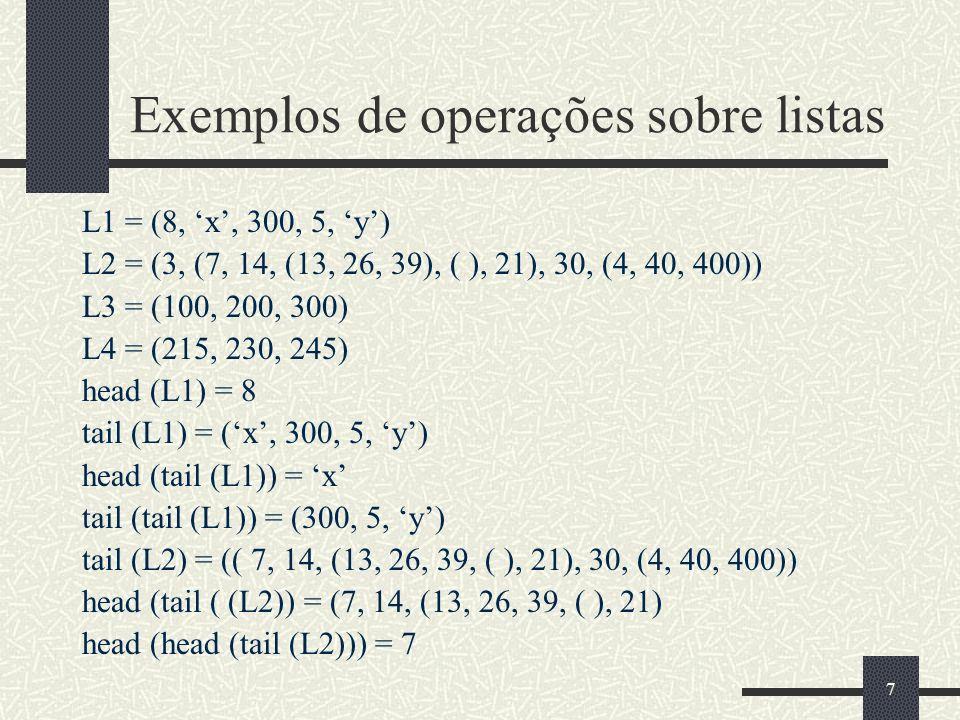 7 Exemplos de operações sobre listas L1 = (8, x, 300, 5, y) L2 = (3, (7, 14, (13, 26, 39), ( ), 21), 30, (4, 40, 400)) L3 = (100, 200, 300) L4 = (215,