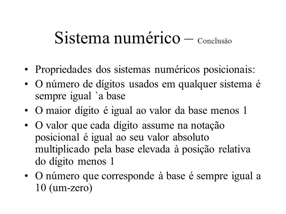 Sistema numérico – Conclusão Propriedades dos sistemas numéricos posicionais: O número de dígitos usados em qualquer sistema é sempre igual `a base O