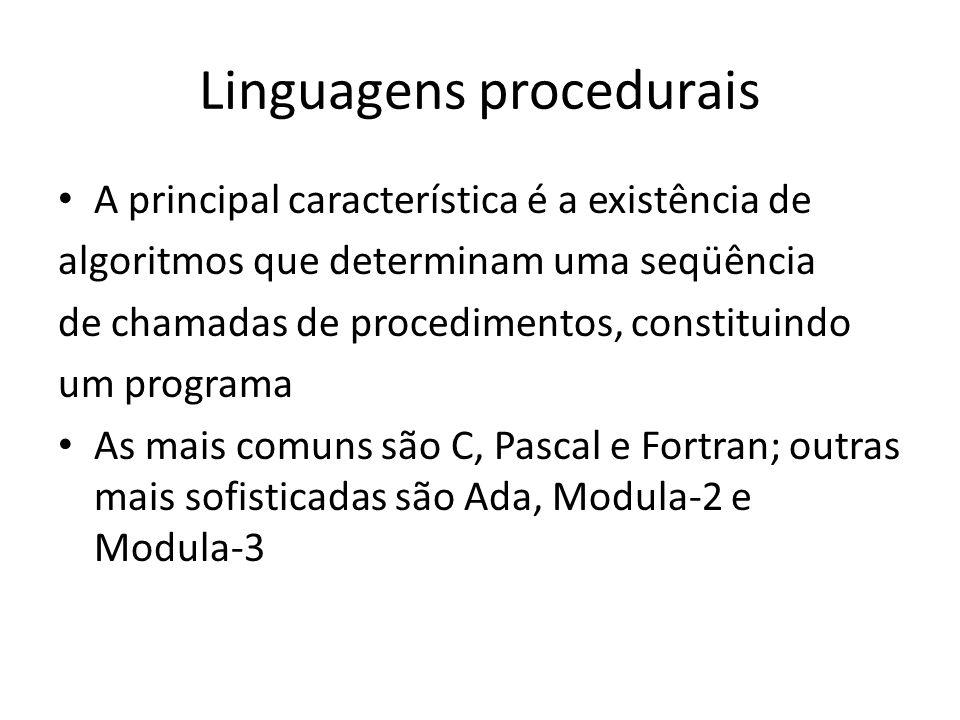 Linguagens procedurais A principal característica é a existência de algoritmos que determinam uma seqüência de chamadas de procedimentos, constituindo
