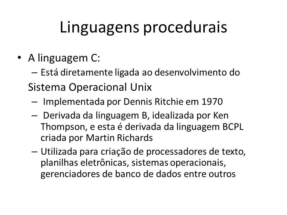 Linguagens procedurais A linguagem C: – Está diretamente ligada ao desenvolvimento do Sistema Operacional Unix – Implementada por Dennis Ritchie em 19