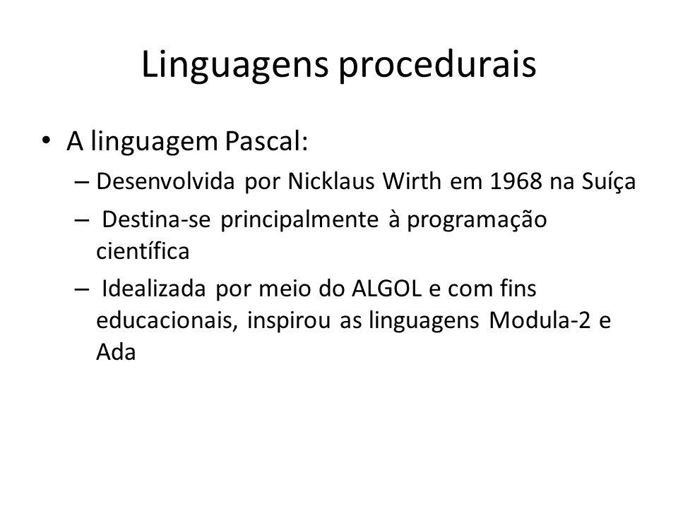 Linguagens procedurais A linguagem Pascal: – Desenvolvida por Nicklaus Wirth em 1968 na Suíça – Destina-se principalmente à programação científica – I